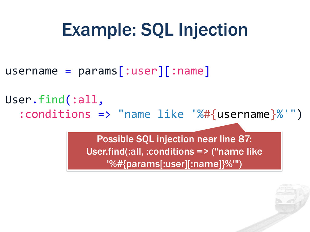 Example: SQL Injection username = params[:user]...