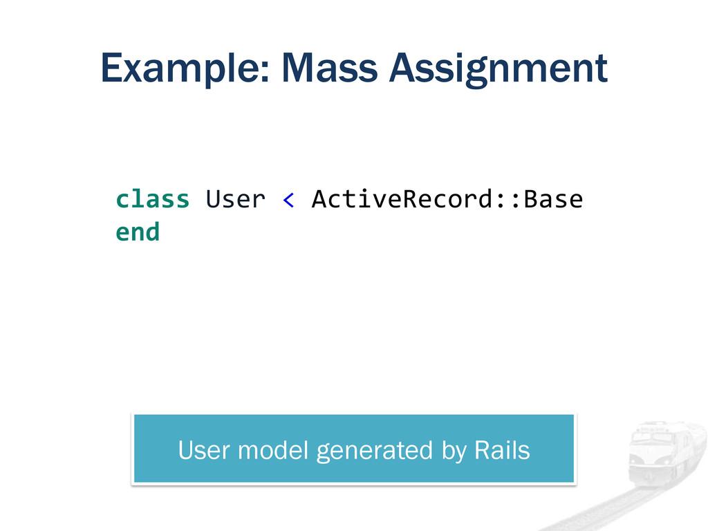 Example: Mass Assignment class User < ActiveRec...