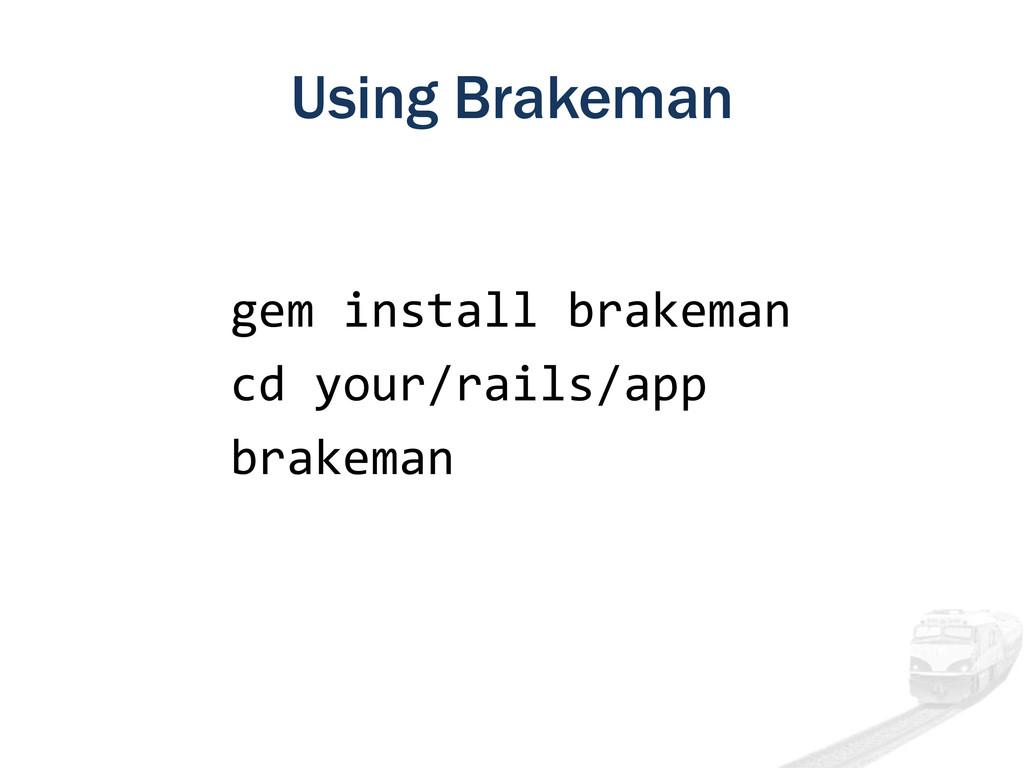Using Brakeman gem install brakeman cd your/rai...