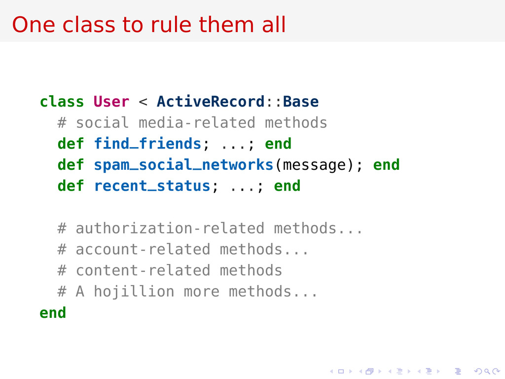 One class to rule them all class User < ActiveR...