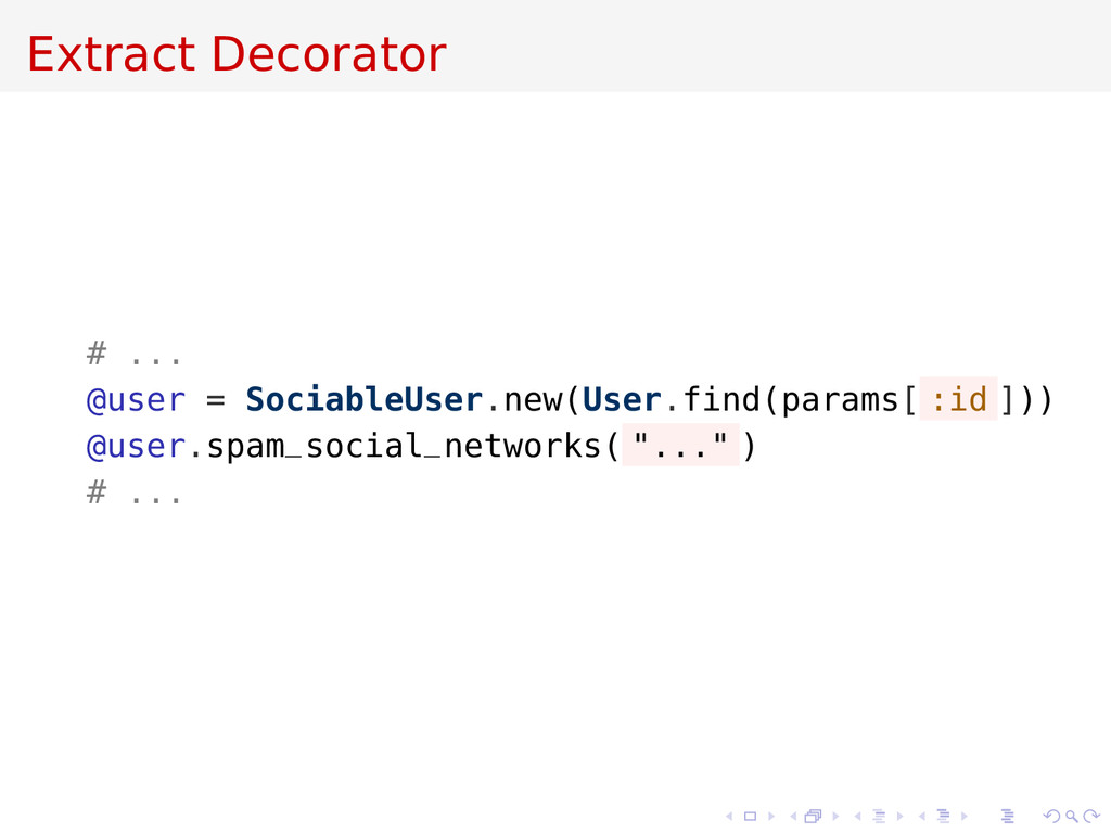 Extract Decorator # ... @user = SociableUser.ne...