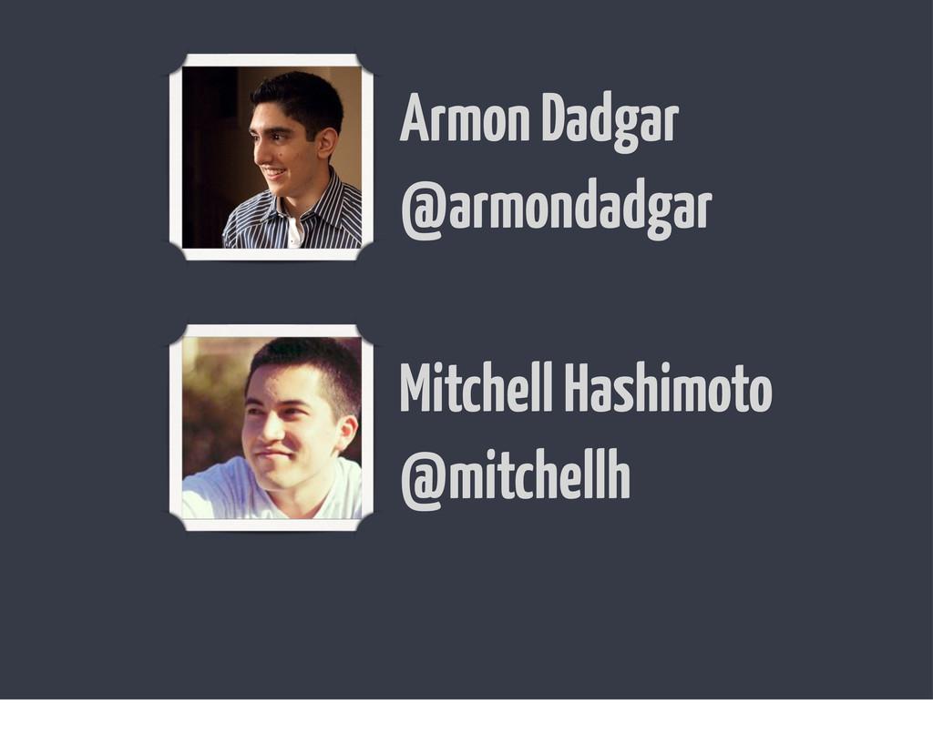 Armon Dadgar @armondadgar Mitchell Hashimoto @m...