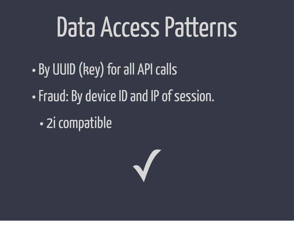 Data Access Patterns • By UUID (key) for all AP...