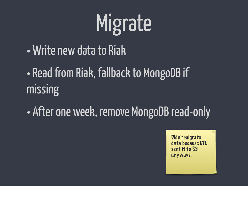 Migrate • Write new data to Riak • Read from Ri...