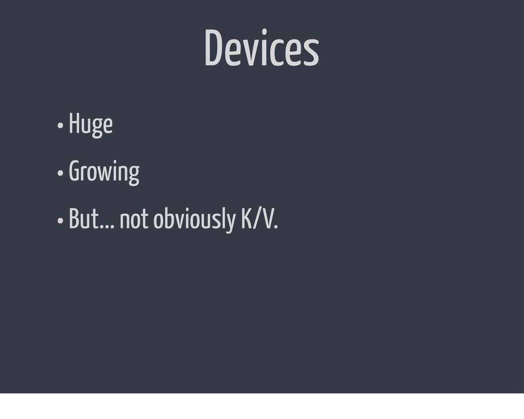Devices • Huge • Growing • But... not obviously...