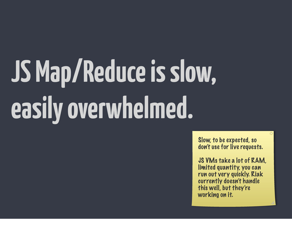 JS Map/Reduce is slow, easily overwhelmed. Slow...