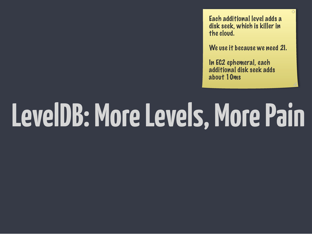 LevelDB: More Levels, More Pain Each additional...