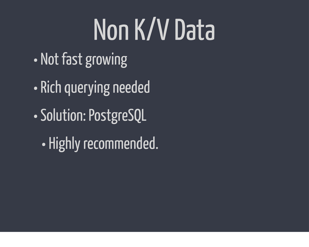 Non K/V Data • Not fast growing • Rich querying...