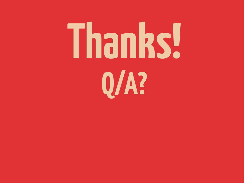 Thanks! Q/A?