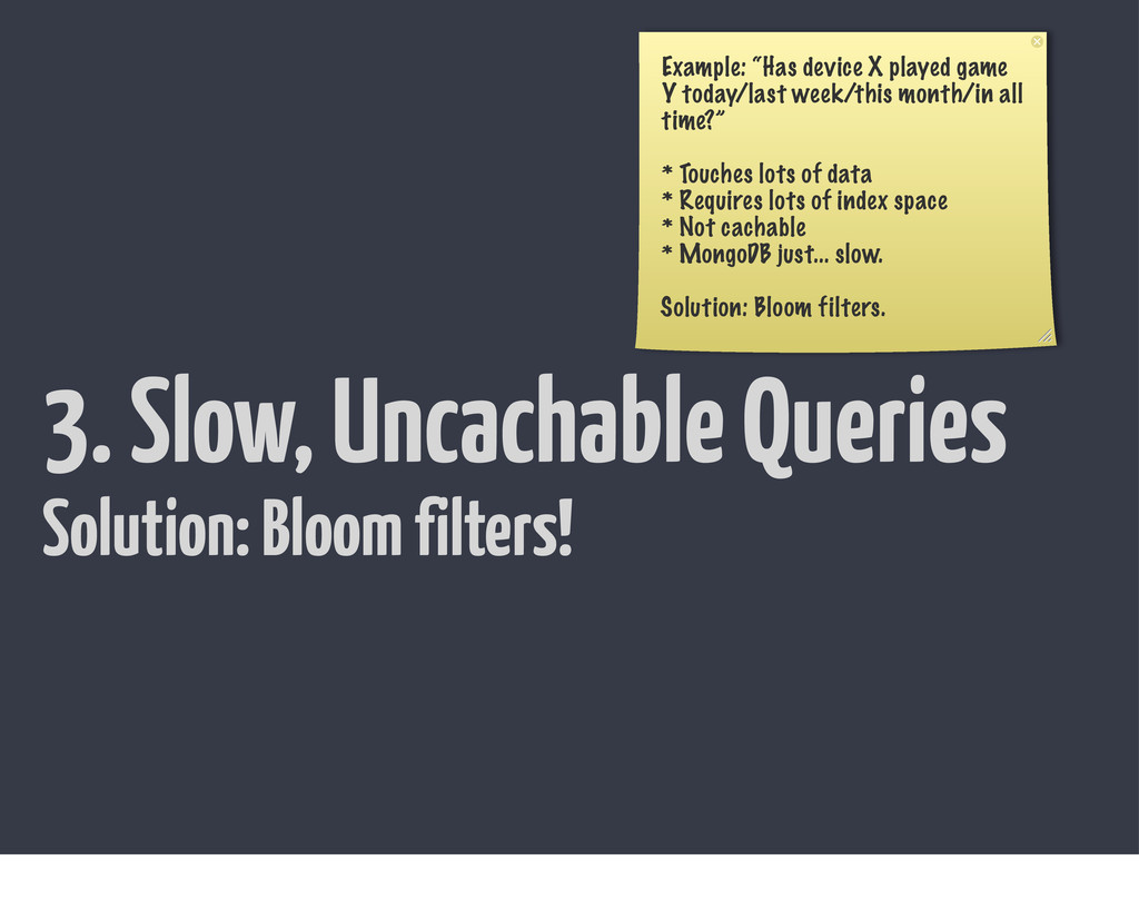 "3. Slow, Uncachable Queries Example: ""Has devic..."