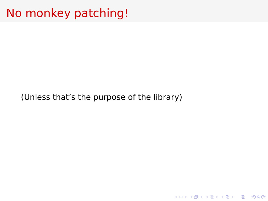 No monkey patching! (Unless that's the purpose ...