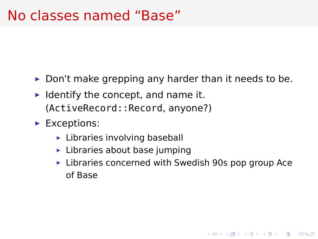 "No classes named ""Base"" Don't make grepping any..."