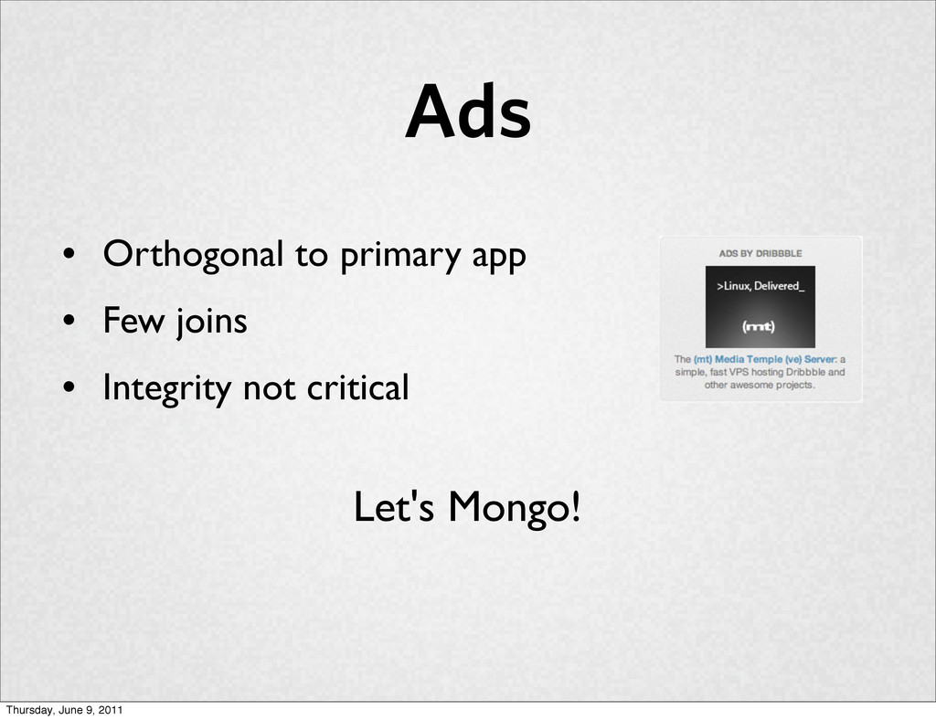 Ads Let's Mongo! • Orthogonal to primary app • ...