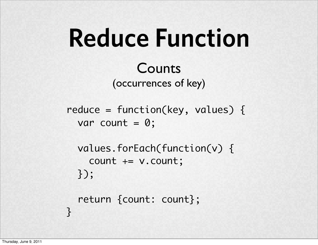 Reduce Function reduce = function(key, values) ...