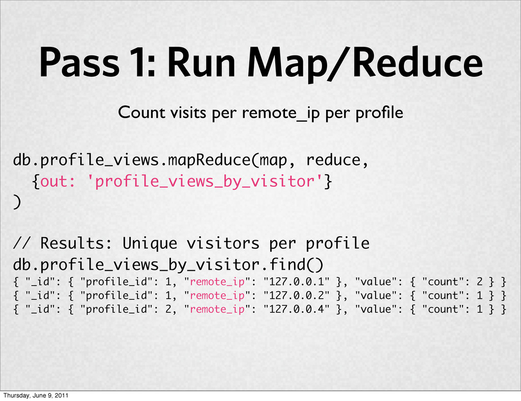 Pass 1: Run Map/Reduce db.profile_views.mapRedu...