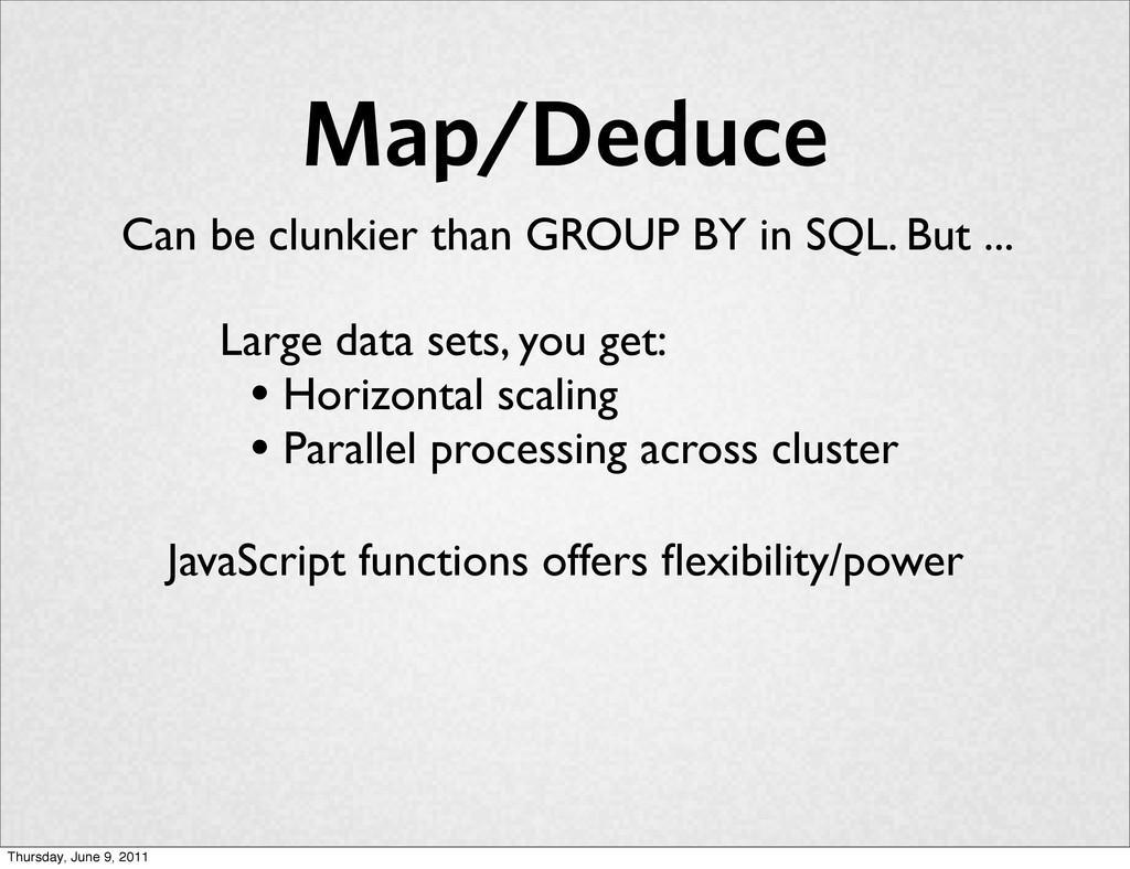 Map/Deduce Large data sets, you get: • Horizont...