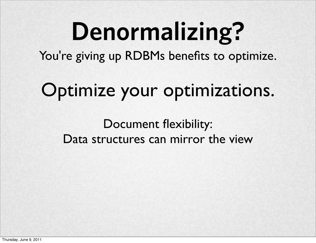 Denormalizing? You're giving up RDBMs benefits t...