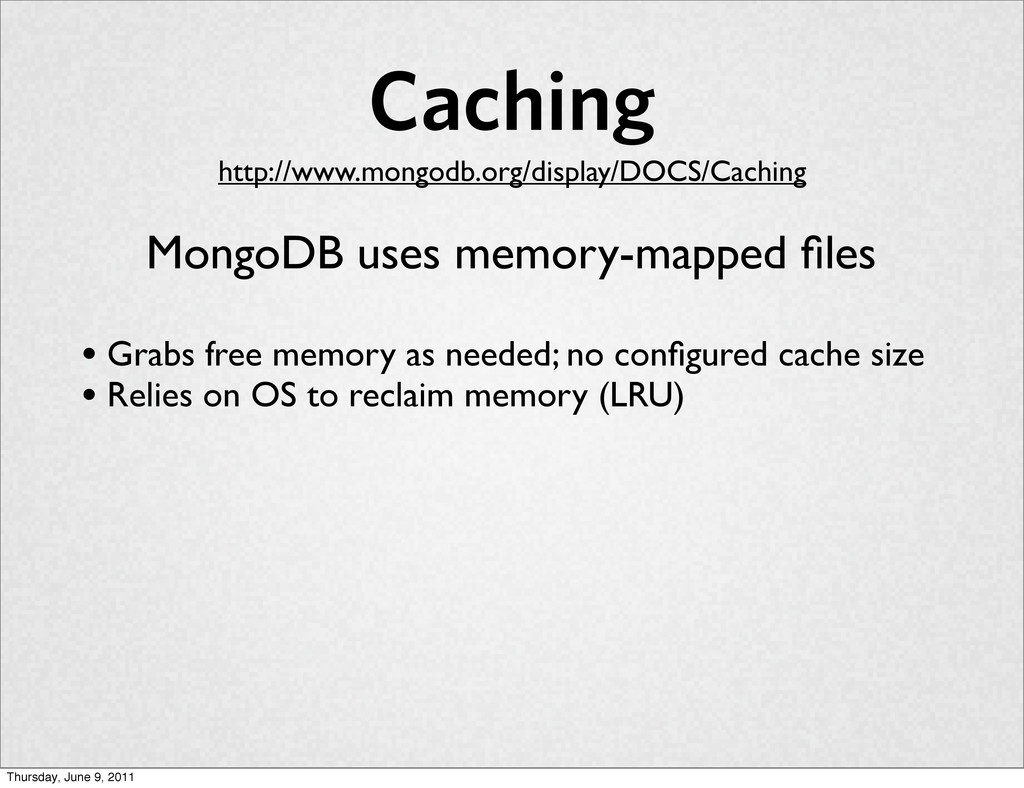Caching • Grabs free memory as needed; no config...
