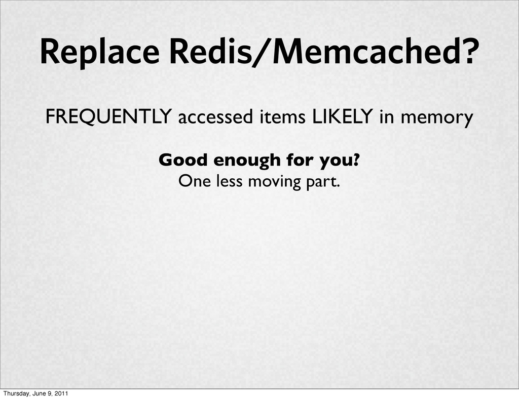 Replace Redis/Memcached? FREQUENTLY accessed it...