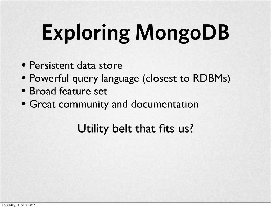 Exploring MongoDB • Persistent data store • Pow...