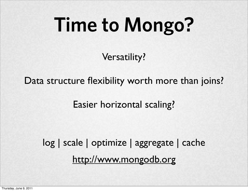 Time to Mongo? Versatility? Data structure flexi...