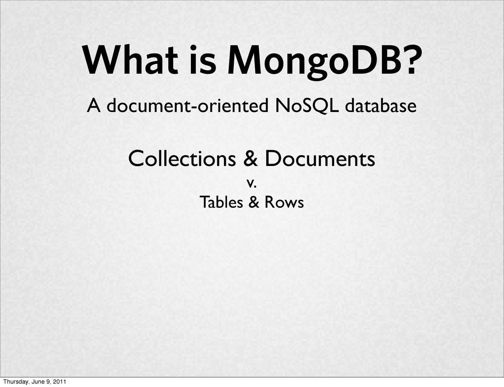 What is MongoDB? A document-oriented NoSQL data...