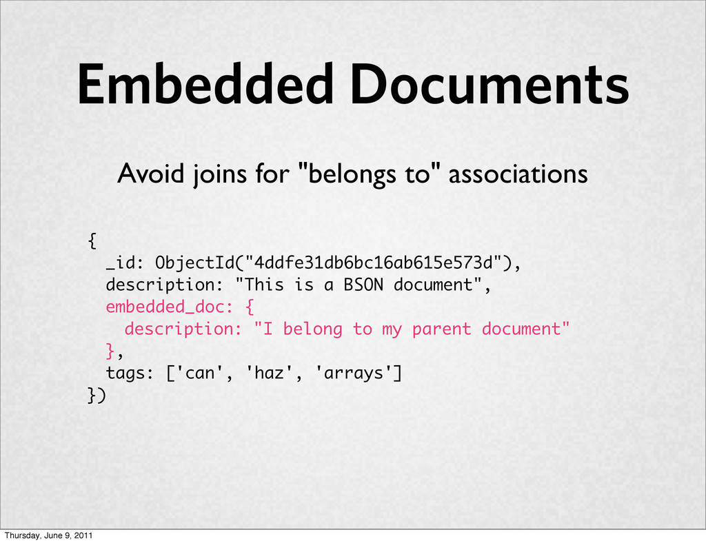 """Embedded Documents Avoid joins for """"belongs to""""..."""