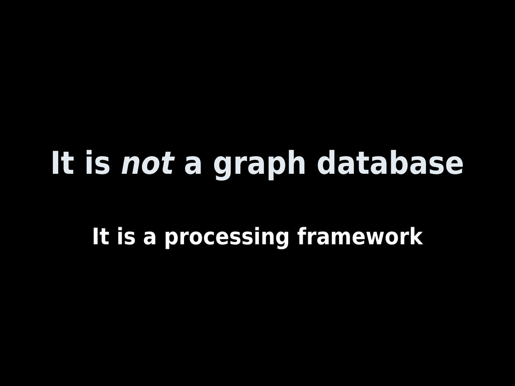 It is not a graph database It is a processing f...