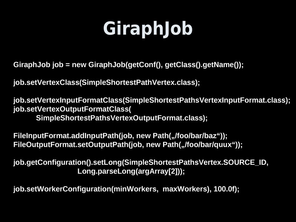 GiraphJob job = new GiraphJob(getConf(), getCla...
