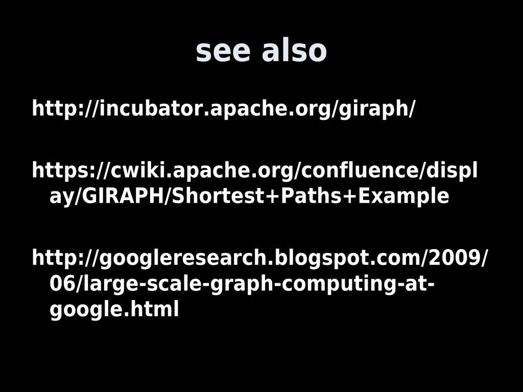 see also http://incubator.apache.org/giraph/ ht...