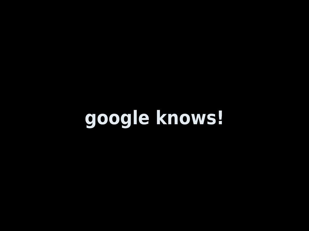 google knows!