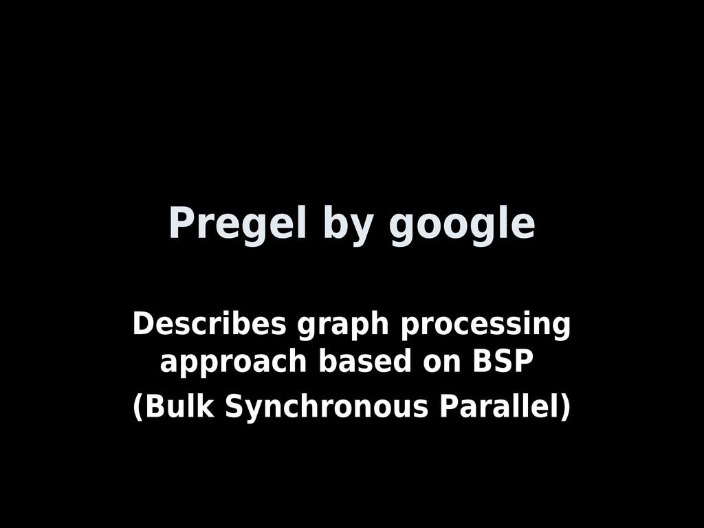 Pregel by google Describes graph processing app...