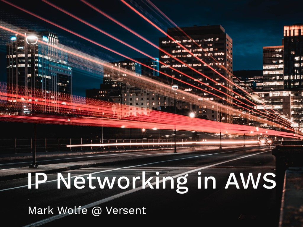 IP Networking in AWS Mark Wolfe @ Versent