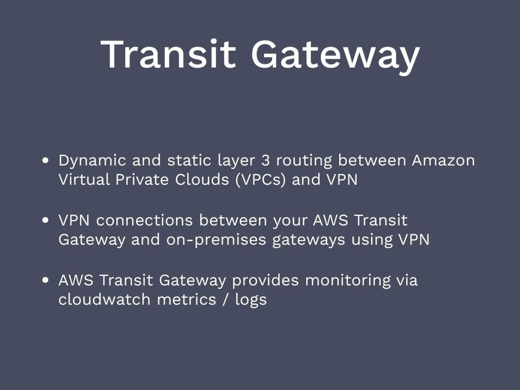 Transit Gateway • Dynamic and static layer 3 ro...
