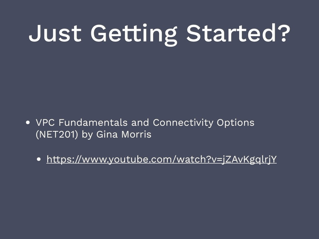 Just Getting Started? • VPC Fundamentals and Co...