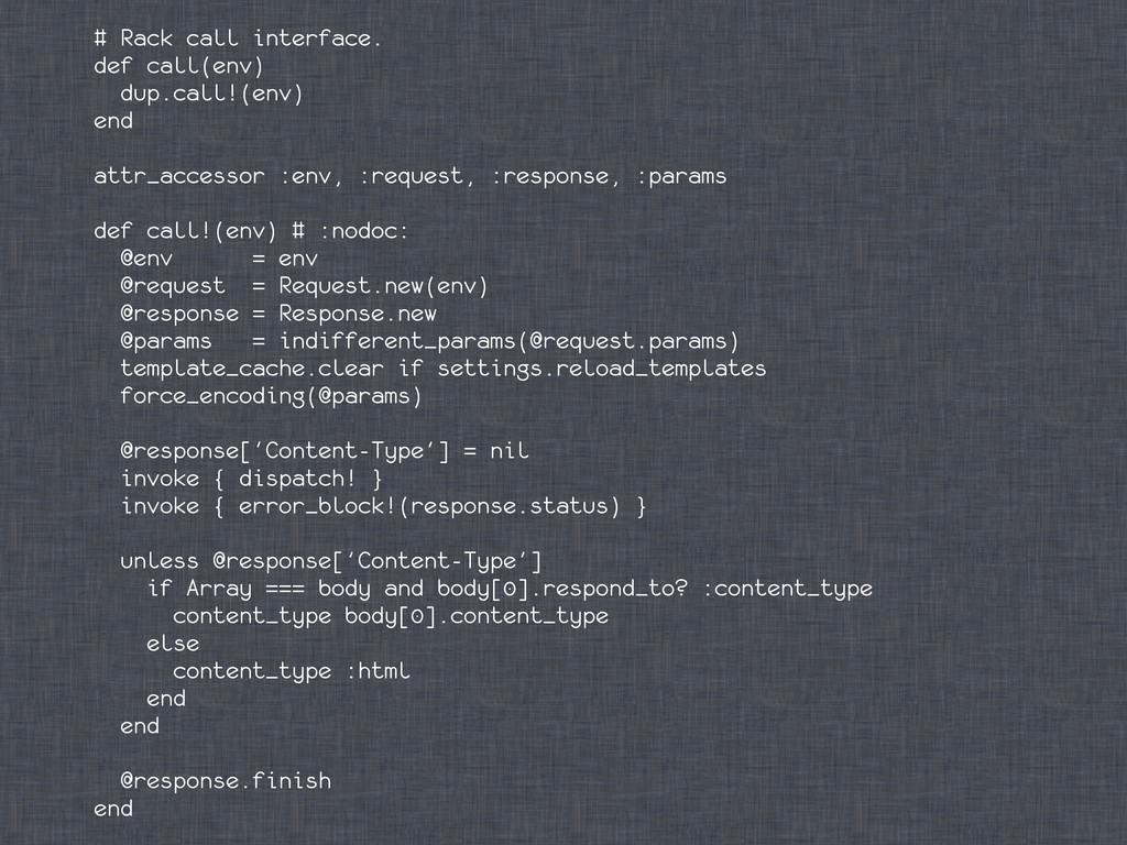 # Rack call interface. def call(env) dup.call!(...