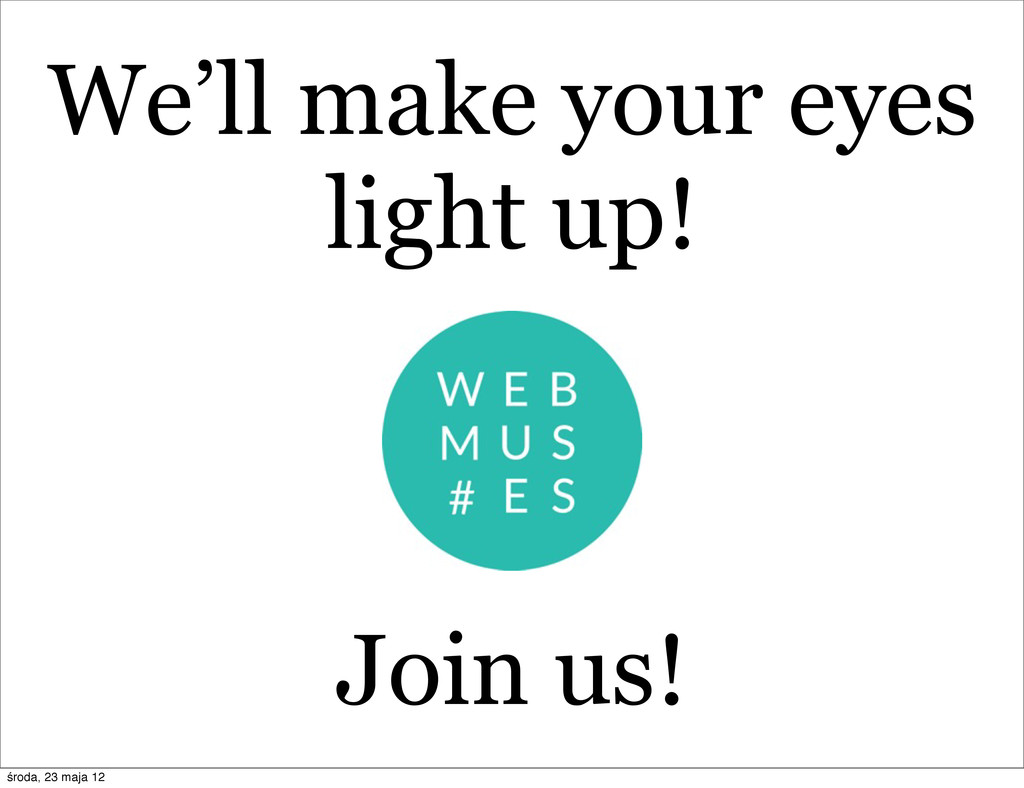 We'll make your eyes light up! Join us! środa, ...