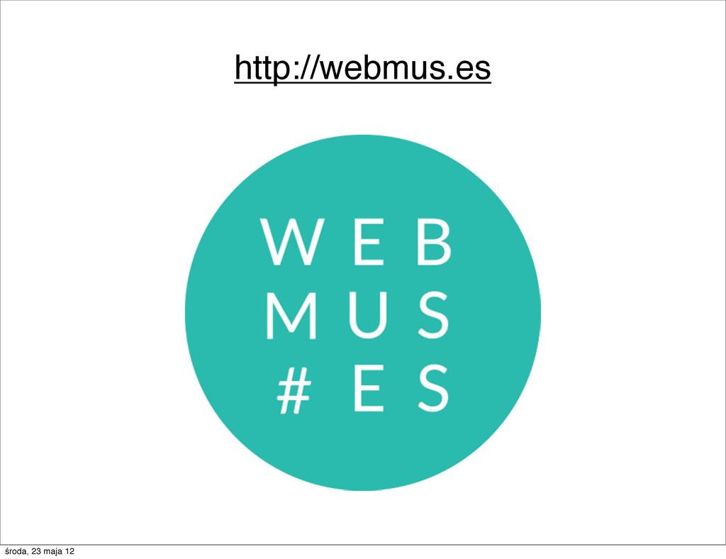 http://webmus.es środa, 23 maja 12