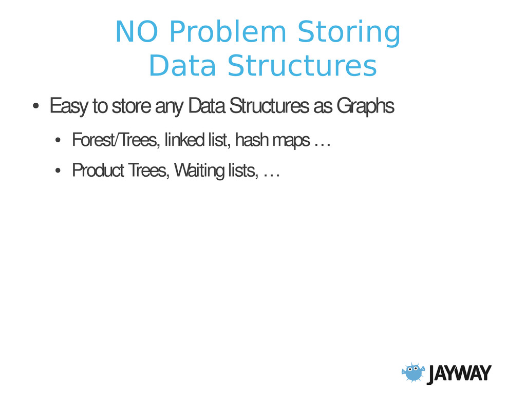 NO Problem Storing Data Structures ● Easy to st...