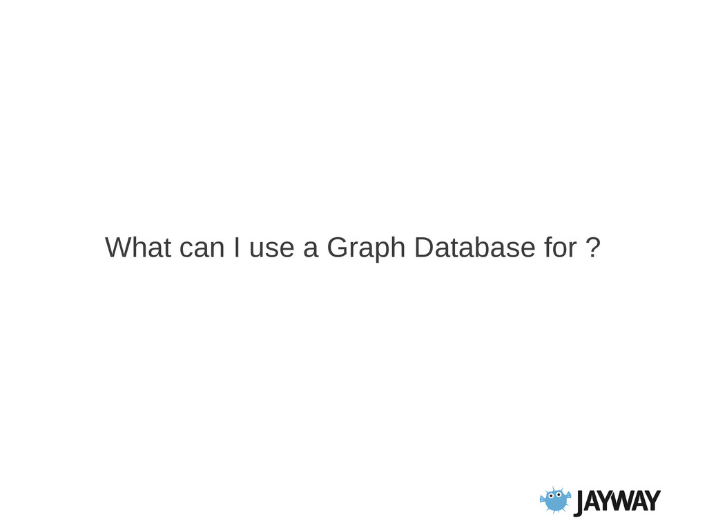 What can I use a Graph Database for ?