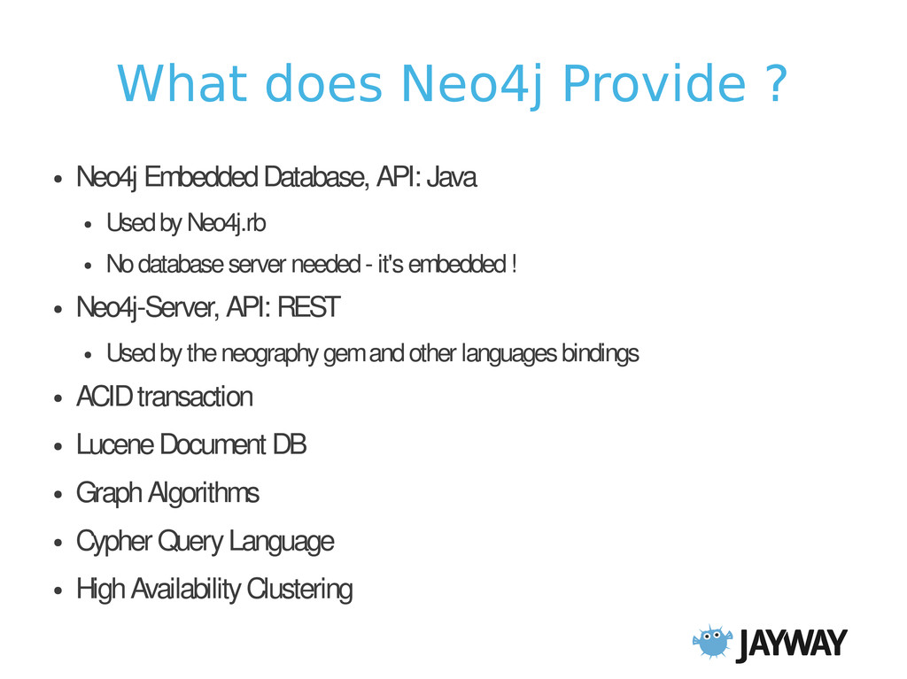 What does Neo4j Provide ? ● Neo4j Embedded Data...