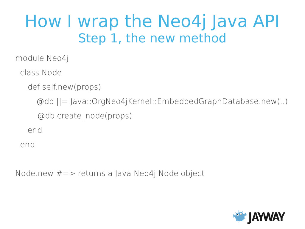 How I wrap the Neo4j Java API Step 1, the new m...