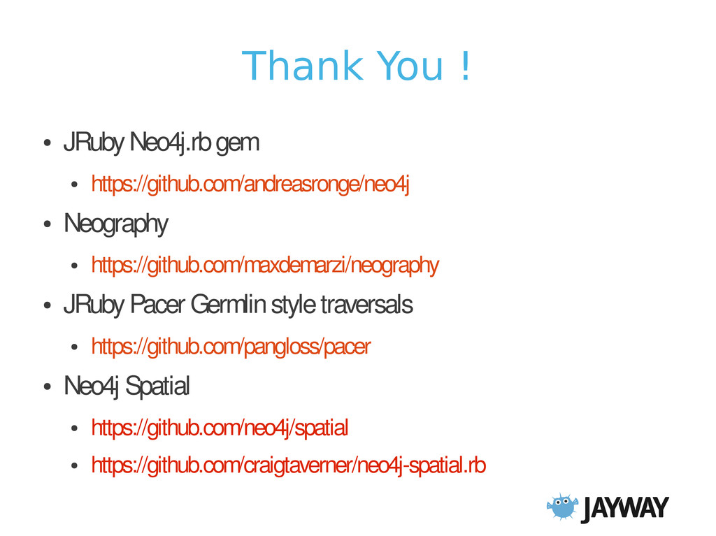 Thank You ! ● JRuby Neo4j.rb gem ● https://gith...