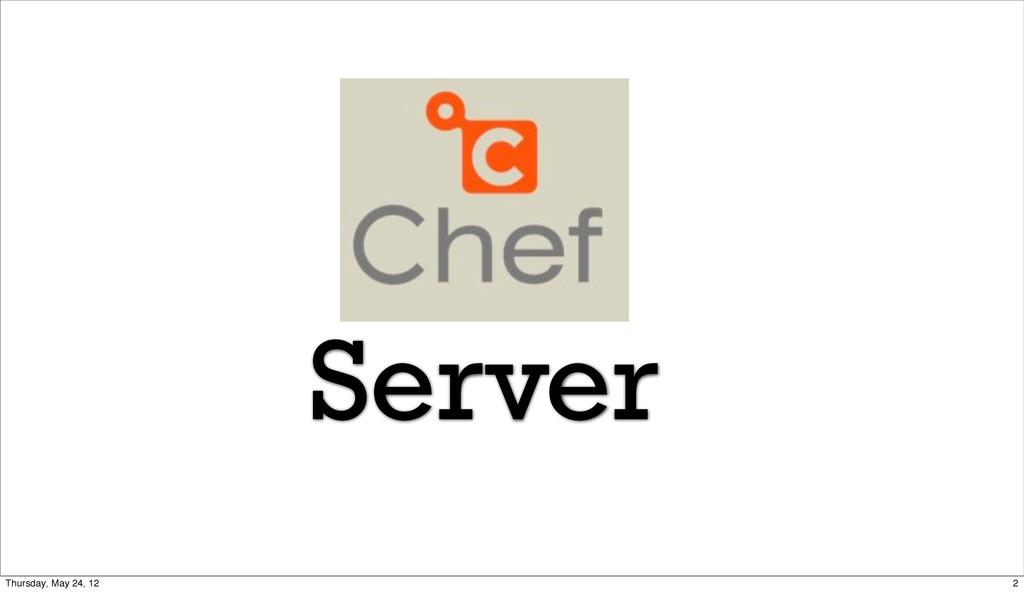 Server 2 Thursday, May 24, 12