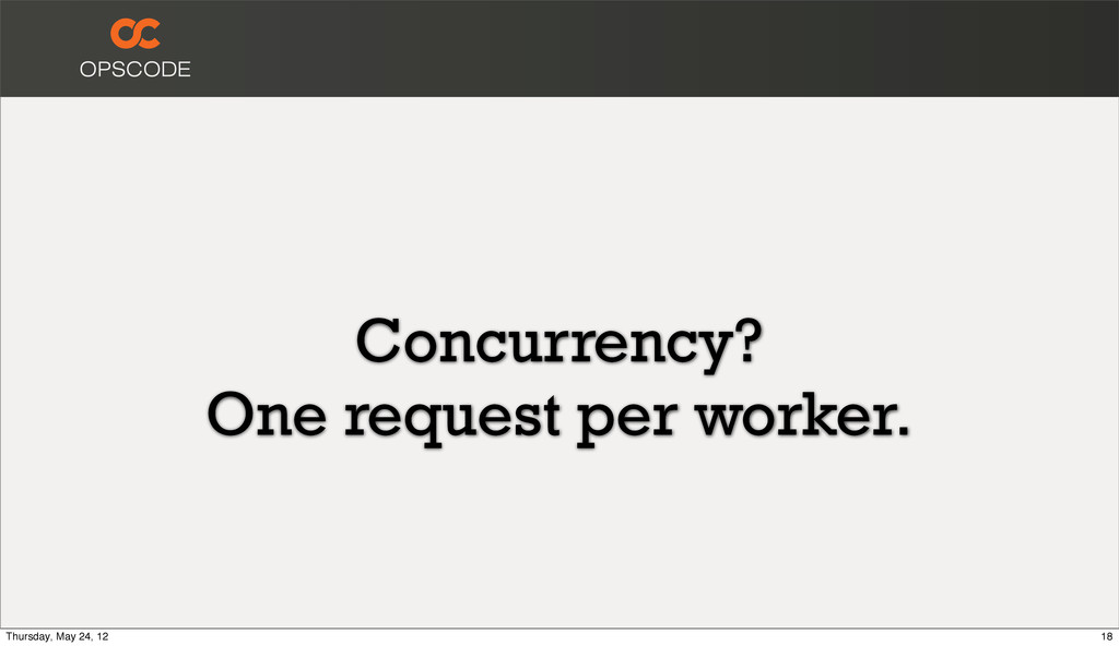 Concurrency? One request per worker. 18 Thursda...