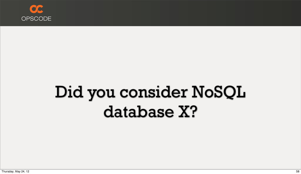 Did you consider NoSQL database X? 58 Thursday,...