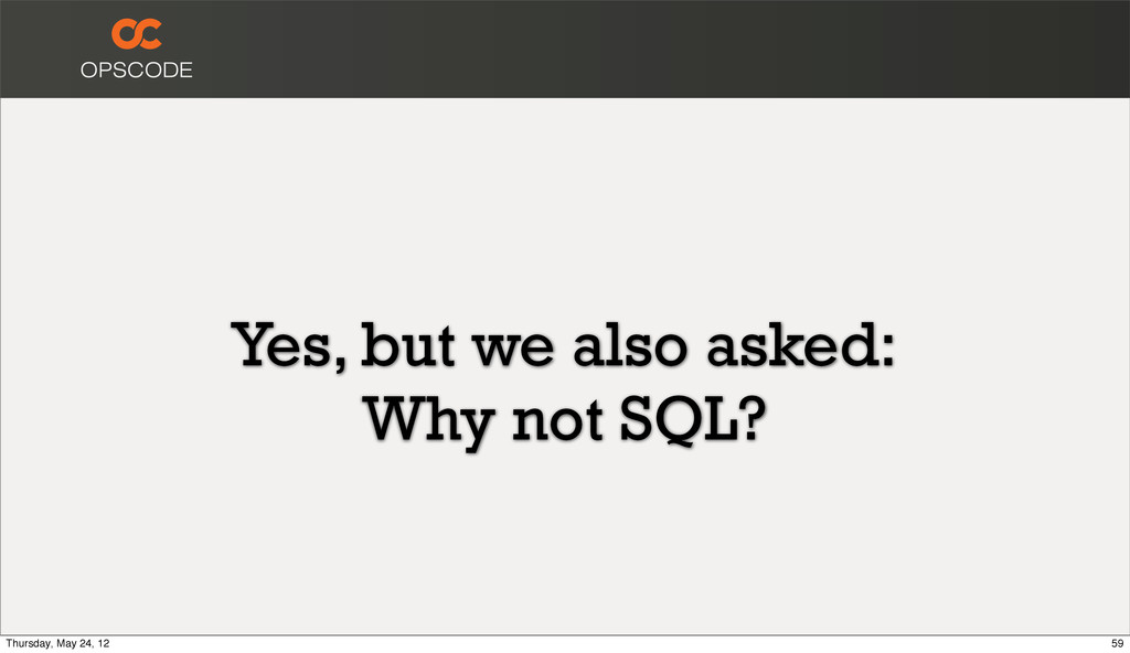 Yes, but we also asked: Why not SQL? 59 Thursda...