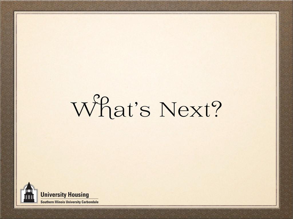 W at' Next?