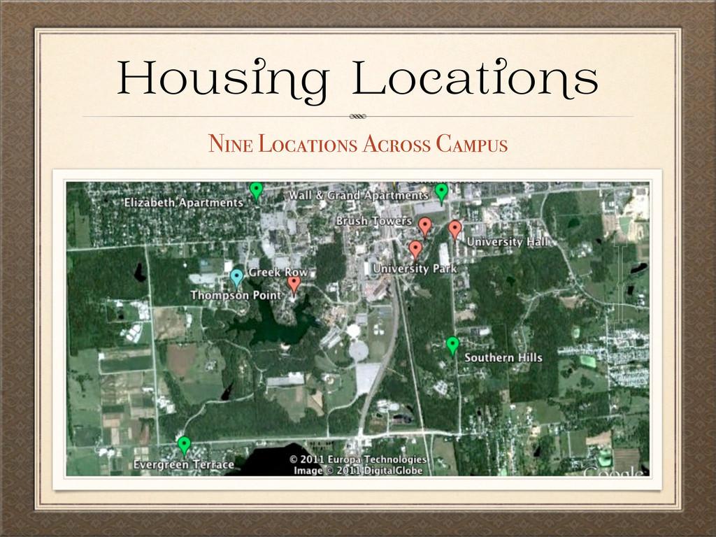 Hou g Locat o Nine Locations Across Campus