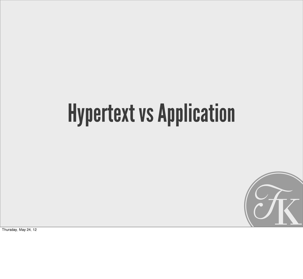 Hypertext vs Application Thursday, May 24, 12